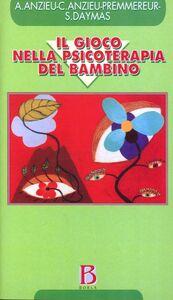 Libro Il gioco nella psicoterapia del bambino Annie Anzieu , Christine Anzieu Premmereur , Simone Daymas