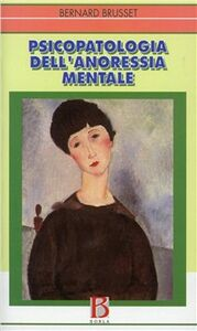 Libro Psicopatologia dell'anoressia mentale Bernard Brusset
