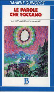 Foto Cover di Le parole che toccano. Una psicoanalista impara a parlare, Libro di Danielle Quinodoz, edito da Borla