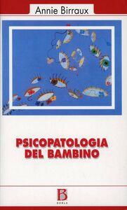 Libro Psicopatologia del bambino Annie Birraux