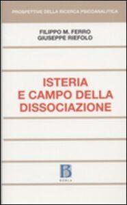 Libro Isteria e campo della dissociazione Filippo Maria Ferro , Giuseppe Riefolo