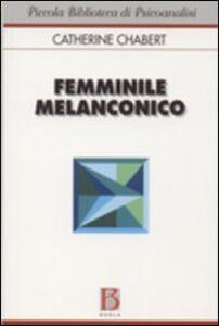 Libro Femminile melanconico Catherine Chabert