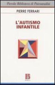 Libro L' autismo infantile Pierre Ferrari
