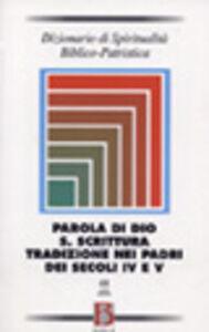 Libro Dizionario di spiritualità biblico-patristica. Vol. 48: Parola di Dio. S. Scrittura. Tradizione nei Padri dei secoli IV e V.