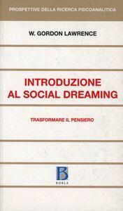 Libro Introduzione al social dreaming. Trasformare il pensiero Gordon W. Lawrence