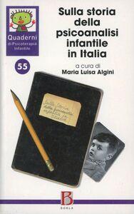 Libro Quaderni di psicoterapia infantile. Vol. 55: Sulla storia della psicoanalisi infantile in Italia.
