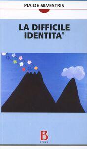 Foto Cover di La difficile identità, Libro di Pia De Silvestris, edito da Borla
