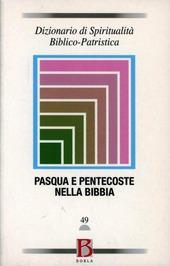 Dizionario di spiritualità biblico-patristica. Vol. 49: Pasqua e Pentecoste nella Bibbia.