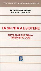 Libro La Spinta a esistere. Note cliniche sulla sessualità oggi Laura Ambrosiano , Eugenio Gaburri