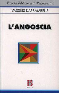 Foto Cover di L' angoscia, Libro di Vassilis Kapsambelis, edito da Borla