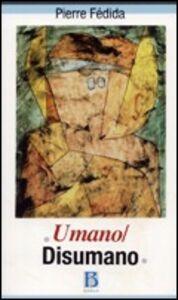Foto Cover di Umano/disumano, Libro di Pierre Fédida, edito da Borla