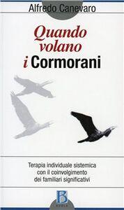 Libro Quando volano i cormorani. Terapia individuale sistemica con il coinvolgimento dei familiari significativi Alfredo Canevaro