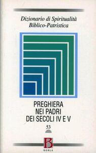Foto Cover di Dizionario di spiritualità biblico-patristica. Vol. 53: La preghiera nei Padri dei secoli IV e V., Libro di  edito da Borla