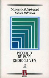 Dizionario di spiritualità biblico-patristica. Vol. 53: La preghiera nei Padri dei secoli IV e V.
