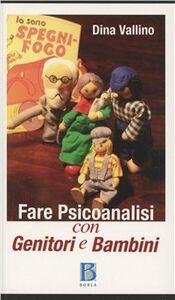 Libro Fare psicoanalisi con genitori e bambini Dina Vallino