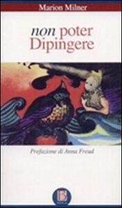 Foto Cover di Non poter dipingere, Libro di Marion Milner, edito da Borla