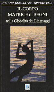 Foto Cover di Corpo matrice di segni, Libro di Gino Stefani,Stefania Guerra Lisi, edito da Borla