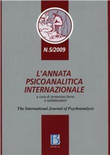 L' annata psicoanalitica internazionale. The international journal of psychoanalysis (2009). Vol. 5