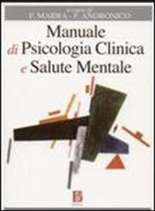 Manuale di psicologia clinica e salute mentale. Applicazioni e linee guida per lUniversità, lesame di Stato e la deontologia professionale.pdf
