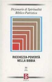 Dizionario di spiritualità biblico-patristica. Vol. 59: Ricchezza-povertà nella Bibbia.