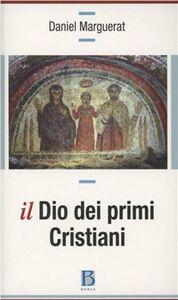 Libro Il Dio dei primi cristiani Daniel Marguerat