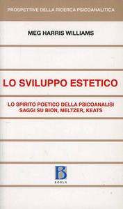 Libro Sviluppo estetico. Lo spirito poetico della psicoanalisi. Saggi su Bion, Meltzer, Keats Meg H. Williams