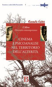Libro Cinema e psicoanalisi nel territorio dell'alterità. L'altro. Diversità contemporanea Rossella Valdrè