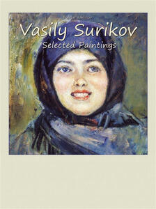 Vasily Surikov. Selected paintings. Ediz. illustrata