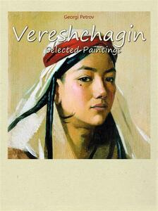 Vereshchagin. Selected paintings. Ediz. illustrata