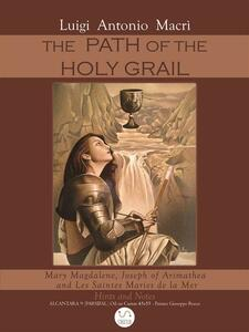 Thepath of the Holy Graal. Mary Magdalene, Joseph of Arimathea and Les Saintes Maries de la Mer