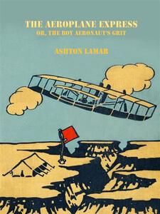 Theaeroplane express or, The boy aeronaut's grit