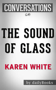 The Sound of Glass: A Novel by Karen White | Conversation Starters