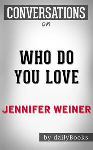 Who Do You Love: by Jennifer Weiner | Conversation Starters