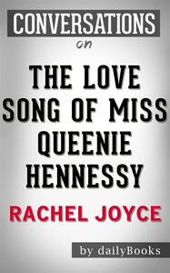 The Love Song of Miss Queenie Hennessy: by Rachel Joyce | Conversation Starters