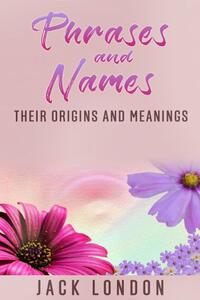 Phrases and names - their origins and meanings