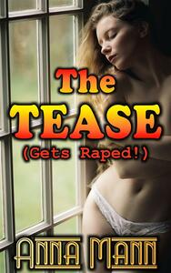The Tease (Gets Raped!)