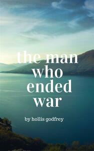 Theman who ended war