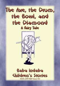 THEaxe, the drum, the bowl, and the diamond. A fairy tale