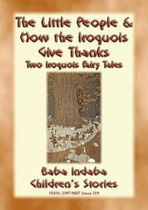 Thelittle people & How the Iroquois give thanks. Two iroquois fairy tales
