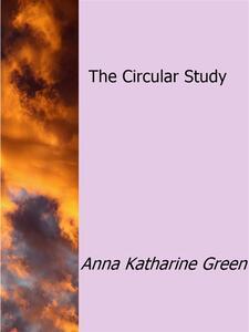The circular study - Anna Katharine Green - ebook