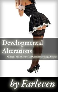 Developmental Alterations (Mind Control Erotica, Sex Slave, Reprogrammed, Brainwashed, Maid, Dubcon, Genderbending)
