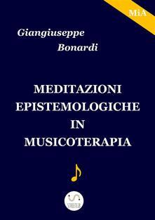 Meditazioni epistemologiche in musicoterapia - Giangiuseppe Bonardi - ebook