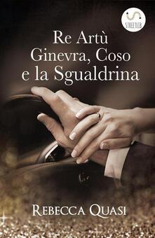 Re Artù, Ginevra, Coso e la sgualdrina - Rebecca Quasi - ebook