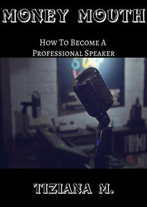 Money mouth. How to become a professional speaker