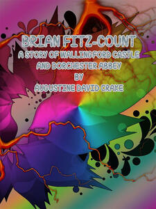 Brian Fitz-Count. A story of Wallingford Castle and Dorchester Abbey