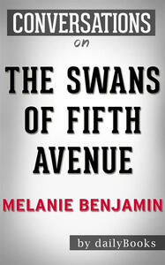 Theswans of Fifth Avenue by Melanie Benjamin. Conversation starters