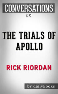 Thetrials of Apollo by Rick Riordan. Conversation starters