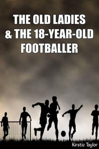 The Old Ladies & The 18-Year-Old Footballer
