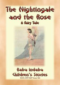 Thenightingale and the rose. A children's fairy tale of how true love overcame a broken heart