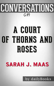 Acourt of thorns and roses by Sarah J. Maas. Conversation starters